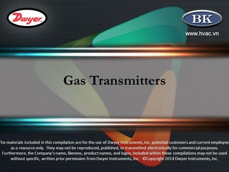 Www.hvac.vn Gas Transmitters The materials included in this compilation are for the use of Dwyer Instruments, Inc. potential customers and current employees.