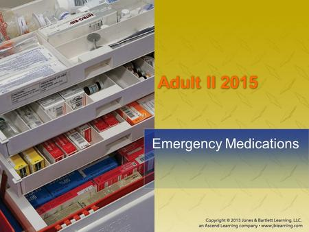 Adult II 2015 Emergency <strong>Medications</strong>. National EMS Education Standard Competencies Emergency <strong>Medications</strong> Names Effects Indications Routes of administration.