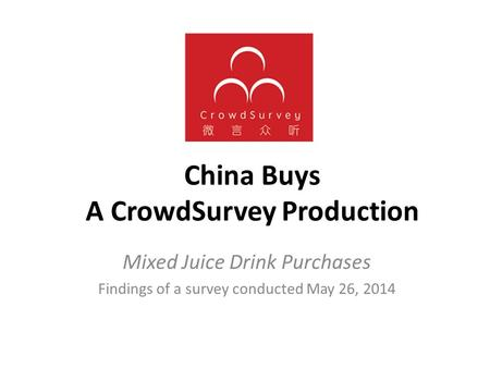 China Buys A CrowdSurvey Production Mixed Juice Drink Purchases Findings of a survey conducted May 26, 2014.