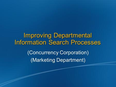 Improving Departmental Information Search Processes (Concurrency Corporation) (Marketing Department)