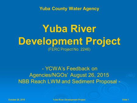 October 28, 2015 Yuba River Development Project Slide 1 Licensee Response to Relicensing Participant Tunnel Closure Proposal Yuba County Water Agency Yuba.