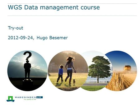 WGS Data management course Try-out 2012-09-24, Hugo Besemer.
