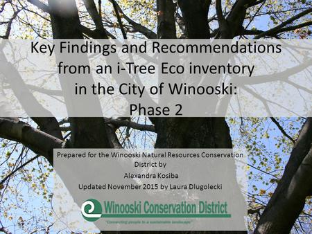 Key Findings and Recommendations from an i-Tree Eco inventory in the City of Winooski: Phase 2 Prepared for the Winooski Natural Resources Conservation.