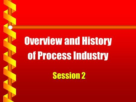 Session 2 Overview and History of Process Industry.
