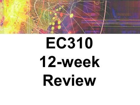"EC310 12-week Review. Rules of Engagement Teams selected by instructor Host will read the entire questions. Only after, a team may ""buzz"" by raise of."
