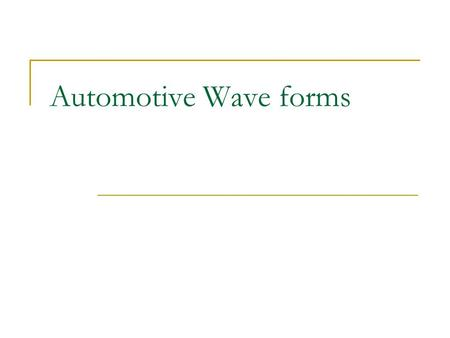 Automotive Wave forms. Oscilloscope's An oscilloscope can be a priceless price of test equipment used for observation of electrical/electronic wave patterns.