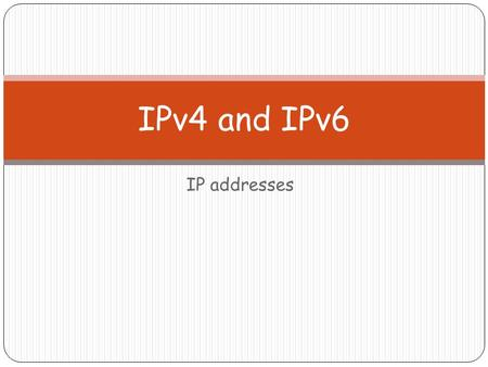 IP addresses IPv4 and IPv6. IP addresses (IP=Internet Protocol) Each computer connected to the Internet must have a unique IP address.