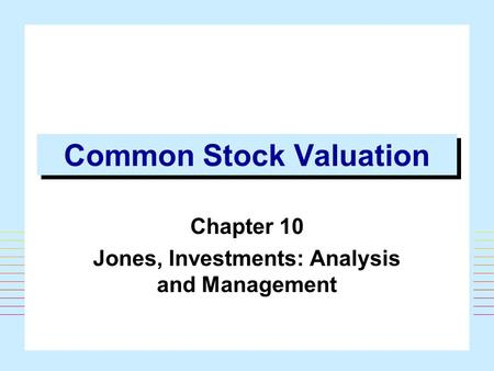 Common Stock Valuation Chapter 10 Jones, Investments: Analysis and Management.