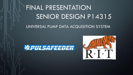 FINAL PRESENTATION SENIOR DESIGN P14315 UNIVERSAL PUMP DATA ACQUISITION SYSTEM.