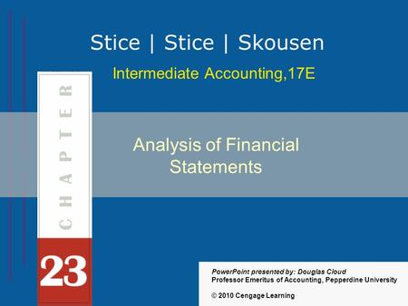 23-1 Intermediate Accounting,17E Stice | Stice | Skousen © 2010 Cengage Learning PowerPoint presented by: Douglas Cloud Professor Emeritus of Accounting,