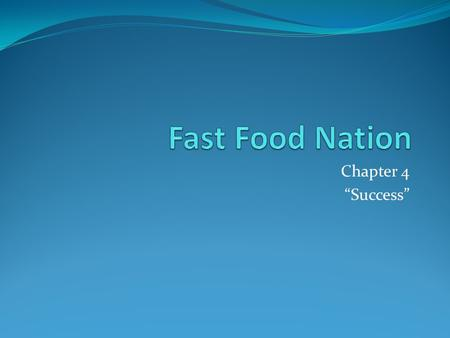 "Chapter 4 ""Success"". Fast Food Nation Chapter 4 focuses on Franchising Franchising allowed people to enter the fast food business with lower risk and."