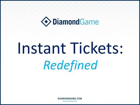 Instant Tickets: Redefined. Lotteries want new and innovative products.
