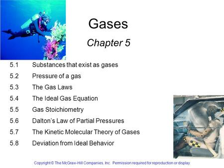 1 Gases Chapter 5 Copyright © The McGraw-Hill Companies, Inc. Permission required for reproduction or display. 5.1Substances that exist as gases 5.2Pressure.