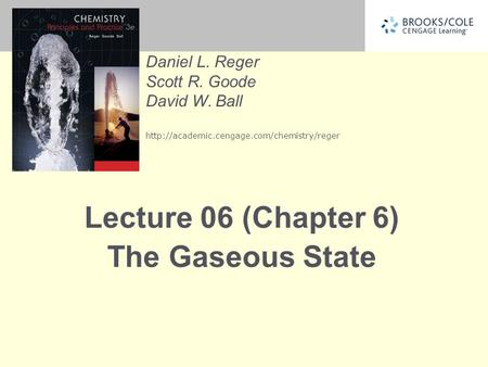 Daniel L. Reger Scott R. Goode David W. Ball  Lecture 06 (Chapter 6) The Gaseous State.