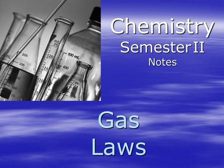 Gas Laws Chemistry Semester II Notes. Characteristics of Gases A. Properties of Gases  Any amount of gas will expand and contract to occupy the entire.
