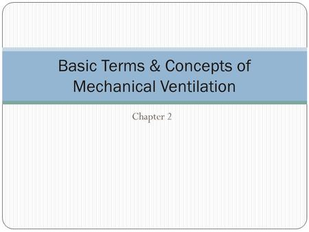 Chapter 2 Basic Terms & Concepts of Mechanical Ventilation.