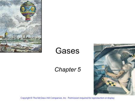 Gases Chapter 5 Copyright © The McGraw-Hill Companies, Inc. Permission required for reproduction or display.