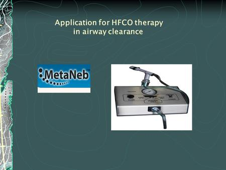 Application for HFCO therapy in airway clearance.