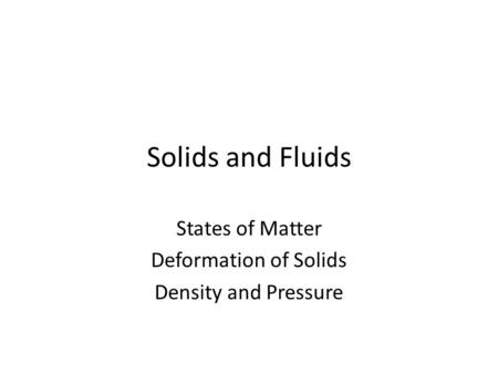 States of Matter Deformation of Solids Density and Pressure
