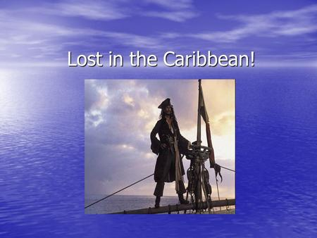 Lost in the Caribbean!. I have a small problem, yes it is true… I've lost my creative muse, and I know not what to do! If you could just help me, and.