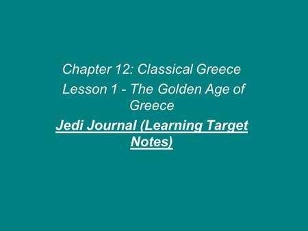 Chapter 12: Classical Greece Lesson 1 - The Golden Age of Greece Jedi Journal (Learning Target Notes)