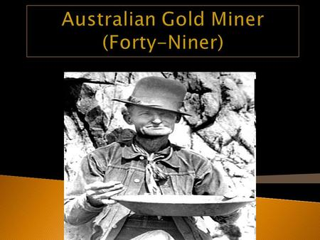  I am an Australian Gold Miner Traveling from Australia to California. I am traveling to California because I heard about the Gold that was found by.