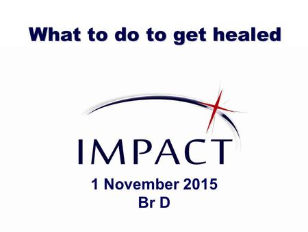 What to do to get healed 1 November 2015 Br D. Healing definition:  the process of becoming or making somebody/something healthy again; the process.