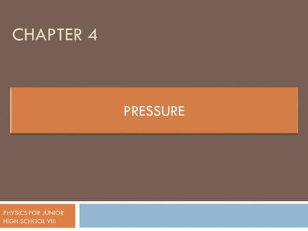 CHAPTER 4 PHYSICS FOR JUNIOR HIGH SCHOOL VIII. PRESSURE  Pressure is the force for every surface-unit that is pressured vertically.  This definition.