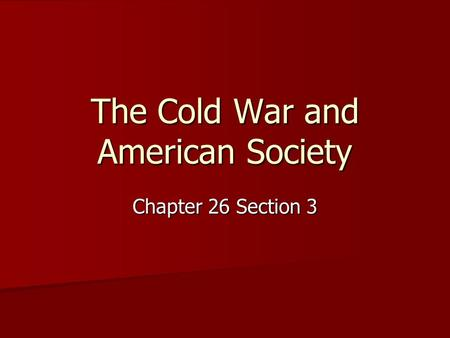 The Cold War and American Society Chapter 26 Section 3.