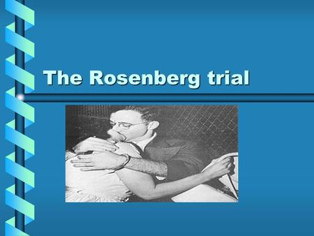 The Rosenberg trial. March 1917-Russian Revolution begins.March 1917-Russian Revolution begins. 1929-Communist party within the United States is founded.1929-Communist.