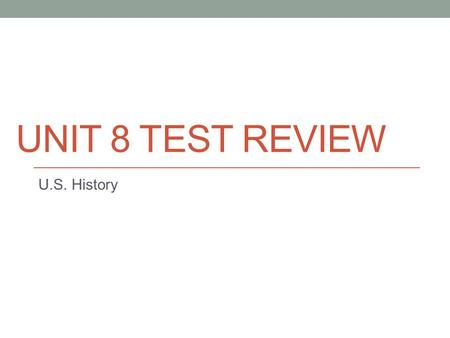 UNIT 8 TEST REVIEW U.S. History. SSUSH 20 U.S. History.