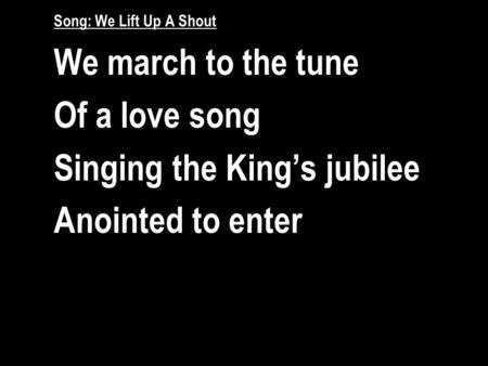 Singing the King's jubilee Anointed to enter
