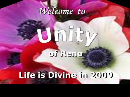 LoV Welcome to of Reno Life is Divine in 2009. LoV Unity Ministry of Reno is a spiritual community centered in God, fostering spiritual growth, inner.