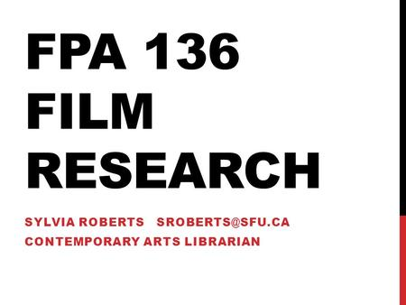 FPA 136 FILM RESEARCH SYLVIA ROBERTS CONTEMPORARY ARTS LIBRARIAN.
