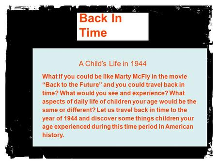 "Back In Time What if you could be like Marty McFly in the movie ""Back to the Future"" and you could travel back in time? What would you see and experience?"