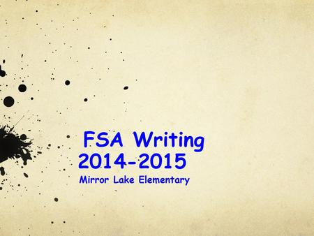 FSA Writing 2014-2015 Mirror Lake Elementary. Welcome! 2014-2015 Parent Writing Training Greetings! Norms Goals Testing Information FSA Standards for.
