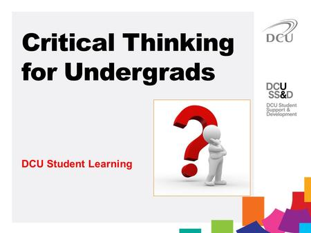DCU Student Learning Critical Thinking for Undergrads.