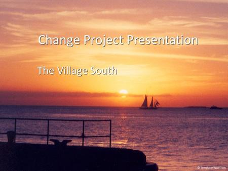 Change Project Presentation The Village South. AIM (Plan) The Family In Transition (FIT) program at The Village South will focus on increasing the engagement.