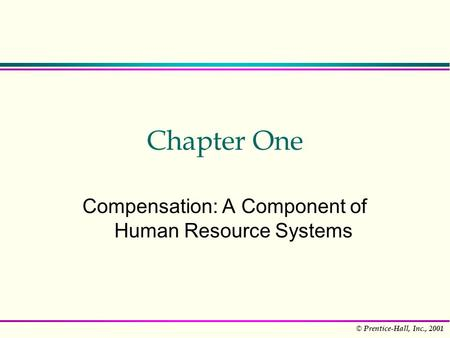 © Prentice-Hall, Inc., 2001 Chapter One Compensation: A Component of Human Resource Systems.