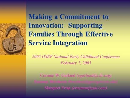 1 Making a Commitment to Innovation: Supporting Families Through Effective Service Integration 2005 OSEP National Early Childhood Conference February 7,