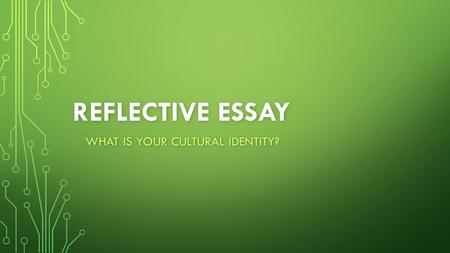 REFLECTIVE ESSAY WHAT IS YOUR CULTURAL IDENTITY?.