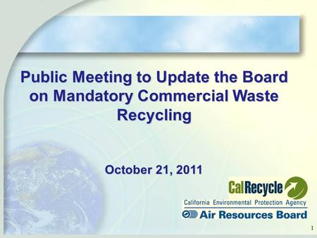 1 Public Meeting to Update the Board on Mandatory Commercial Waste Recycling October 21, 2011.