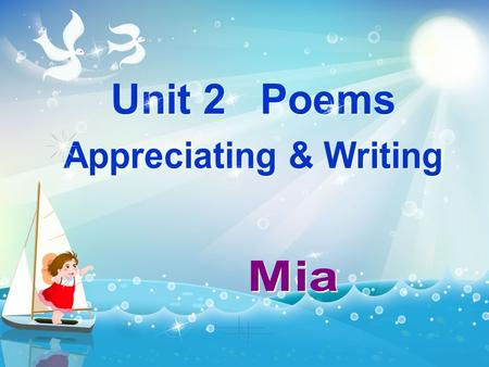 Unit 2 Poems Appreciating & Writing Mia.