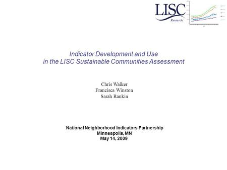 Indicator Development and Use in the LISC Sustainable Communities Assessment Research National Neighborhood Indicators Partnership Minneapolis, MN May.