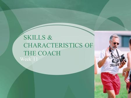 SKILLS & CHARACTERISTICS OF THE COACH Week 11. Skills Required by the Coach Observation skills Knowledge of sport sciences Knowledge of the sport Communication.