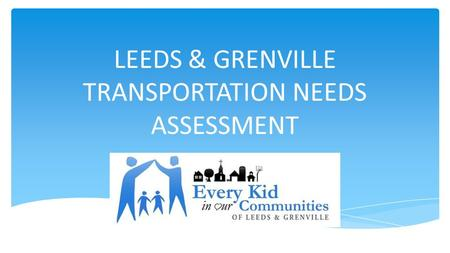 LEEDS & GRENVILLE TRANSPORTATION NEEDS ASSESSMENT.