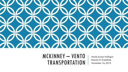 MCKINNEY – VENTO TRANSPORTATION Hands Across Michigan Brenda M Greenhoe November 16, 2015.
