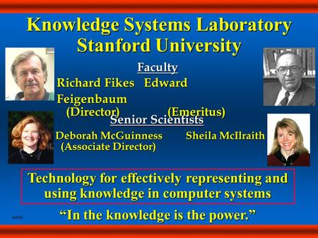 "Faculty Faculty Richard Fikes Edward Feigenbaum (Director) (Emeritus) (Director) (Emeritus) Knowledge Systems Laboratory Stanford University ""In the knowledge."
