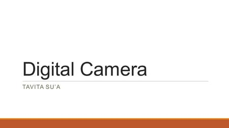 Digital Camera TAVITA SU'A. Overview ◦Digital Camera ◦Image Sensor ◦CMOS ◦CCD ◦Color ◦Aperture ◦Shutter Speed ◦ISO.