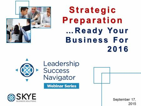 September 17, 2015 Strategic Preparation …Ready Your Business For 2016.